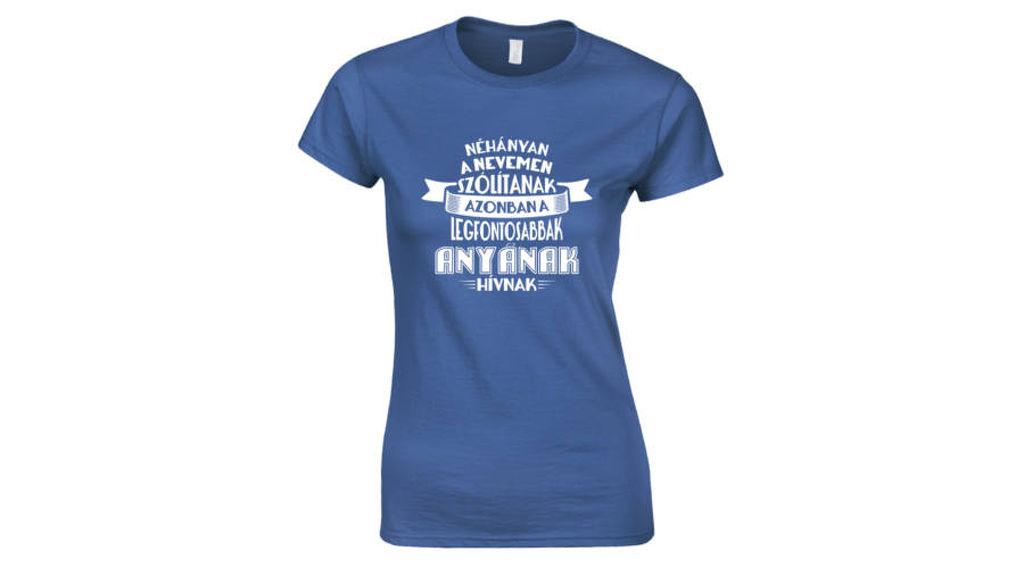 a15066e776 Feliratos női póló - A legfontosabbak Anyának hívnak